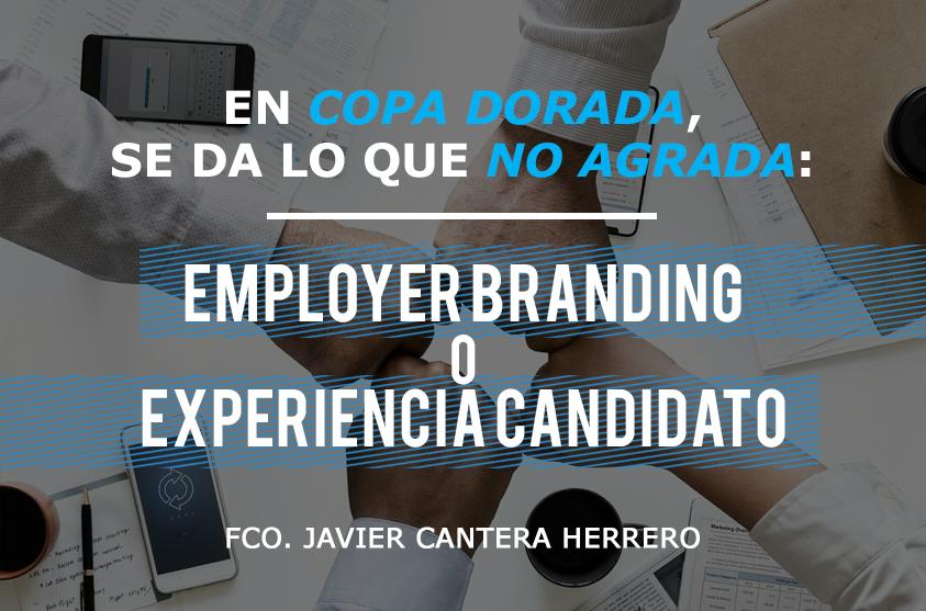 En copa dorada, se da lo que no agrada: Employer Branding o Experiencia Candidato