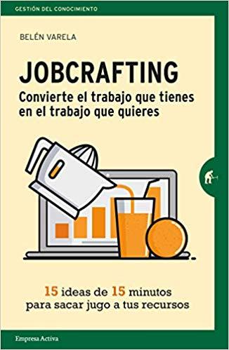 Jobcrafting: Como convertir tu trabajo en una pasión