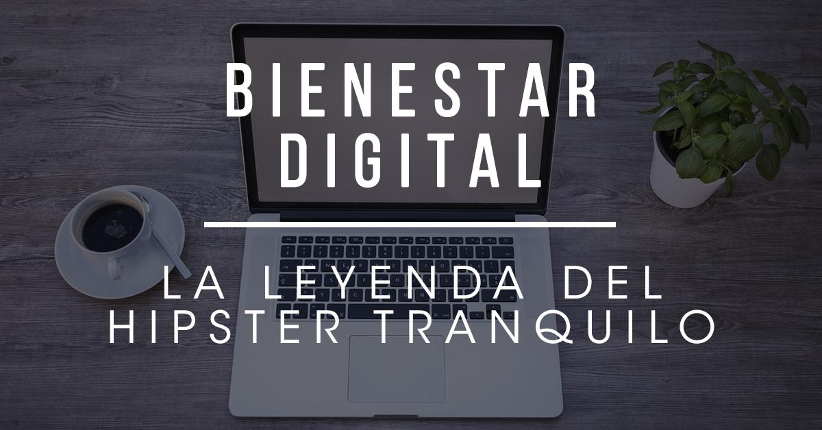 Bienestar Digital: La Leyenda del HIPSTER Tranquilo
