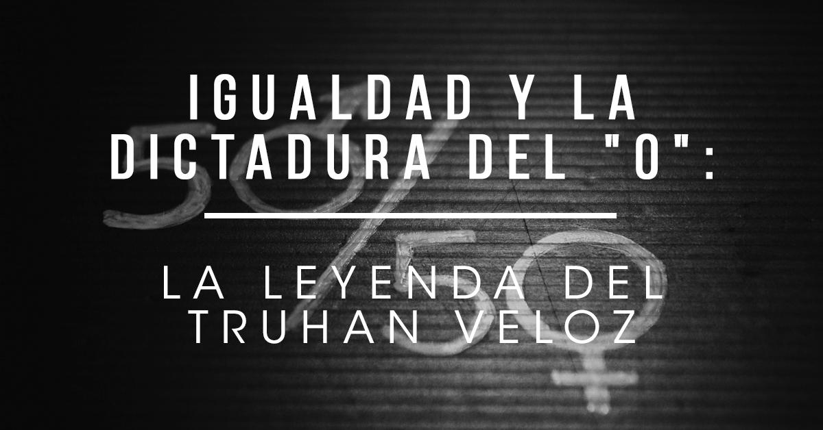 """Igualdad y la dictadura del """"O"""": La leyenda del truhan veloz"""